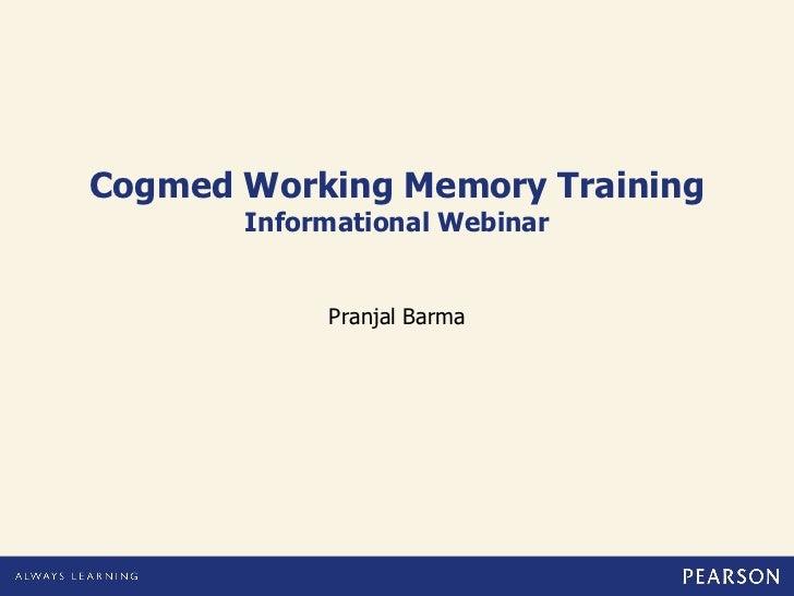 Cogmed Working Memory Training       Informational Webinar            Pranjal Barma