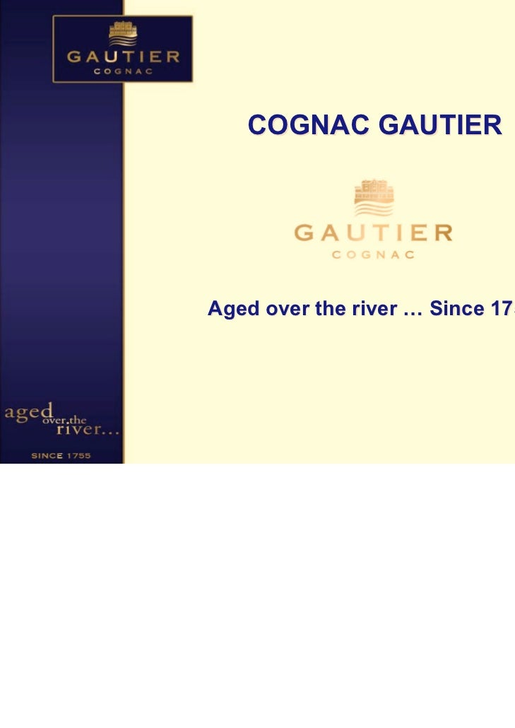 COGNAC GAUTIERAged over the river … Since 1755                                   1