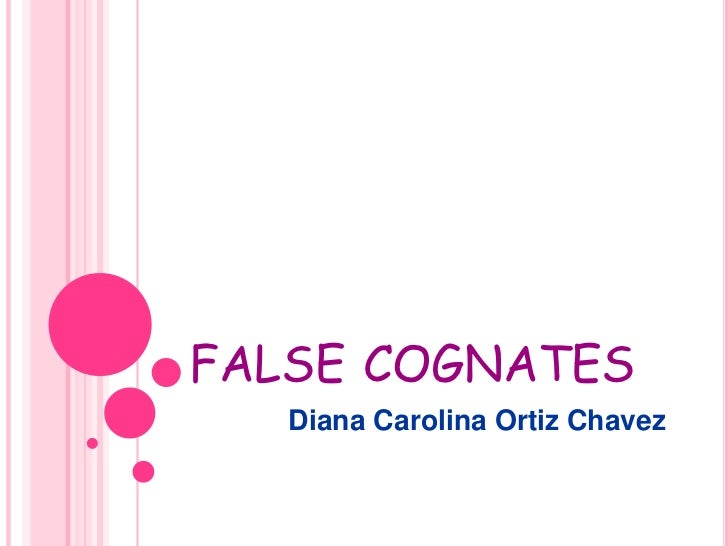 false cognates<br />Diana Carolina Ortiz Chavez<br />