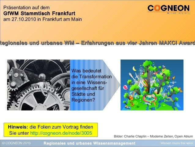 © COGNEON 2010 Wissen muss frei sein!Regionales und urbanes Wissensmanagement Präsentation auf dem GfWM Stammtisch Frankfu...