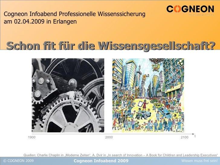 Cogneon Infoabend Professionelle Wissenssicherung am 02.04.2009 in Erlangen Cogneon Infoabend 2009 Schon fit für die Wisse...