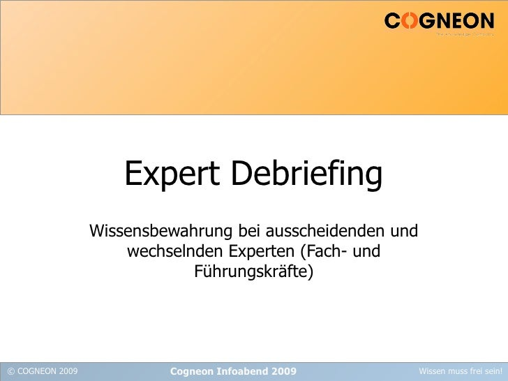 Expert Debriefing Wissensbewahrung bei ausscheidenden und wechselnden Experten (Fach- und Führungskräfte) Cogneon Infoaben...