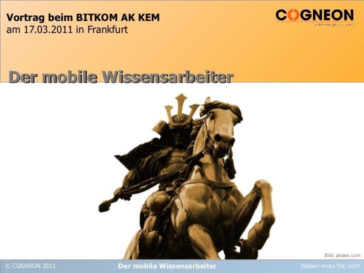 Vortrag beim BITKOM AK KEM am 17.03.2011 in Frankfurt Der mobile Wissensarbeiter Der mobile Wissensarbeiter Bild: pbase.com