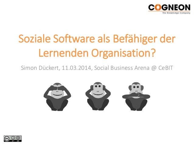 Soziale Software als Befähiger der Lernenden Organisation? Simon Dückert, 11.03.2014, Social Business Arena @ CeBIT