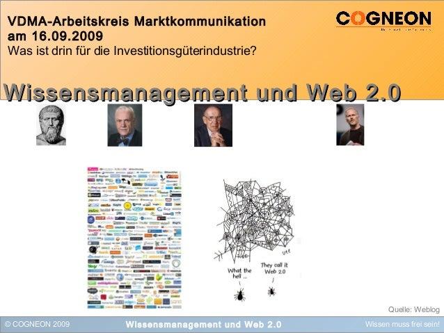 © COGNEON 2009 Wissen muss frei sein!Wissensmanagement und Web 2.0 VDMA-Arbeitskreis Marktkommunikation am 16.09.2009 Was ...