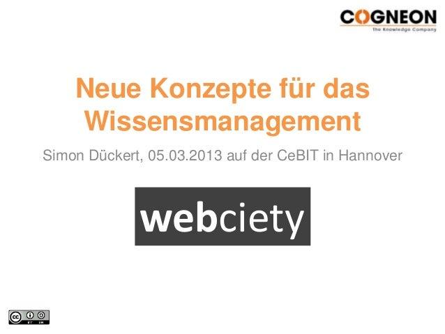 Neue Konzepte für das    WissensmanagementSimon Dückert, 05.03.2013 auf der CeBIT in Hannover             webciety