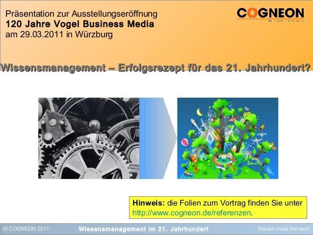 © COGNEON 2011 Wissen muss frei sein!Wissensmanagement im 21. Jahrhundert Präsentation zur Ausstellungseröffnung 120 Jahre...