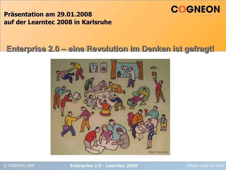 Präsentation am 29.01.2008 auf der Learntec 2008 in Karlsruhe Enterprise 2.0 - Learntec 2008 Enterprise 2.0 – eine Revolut...