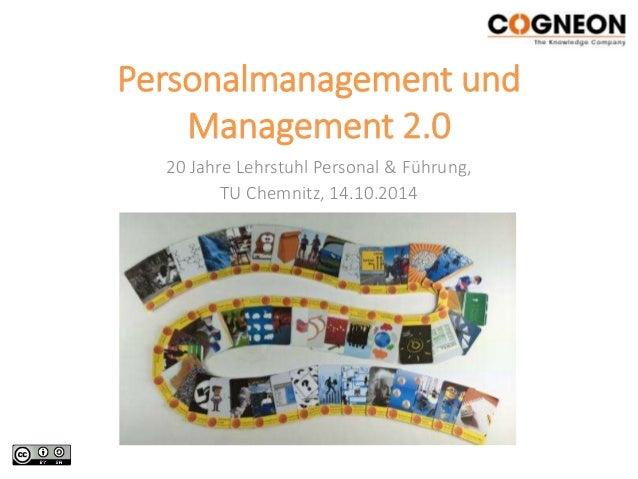Personalmanagement und  Management 2.0  20 Jahre Lehrstuhl Personal & Führung,  TU Chemnitz, 14.10.2014
