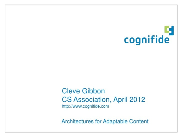 Cleve GibbonCS Association, April 2012http://www.cognifide.comArchitectures for Adaptable Content                         ...