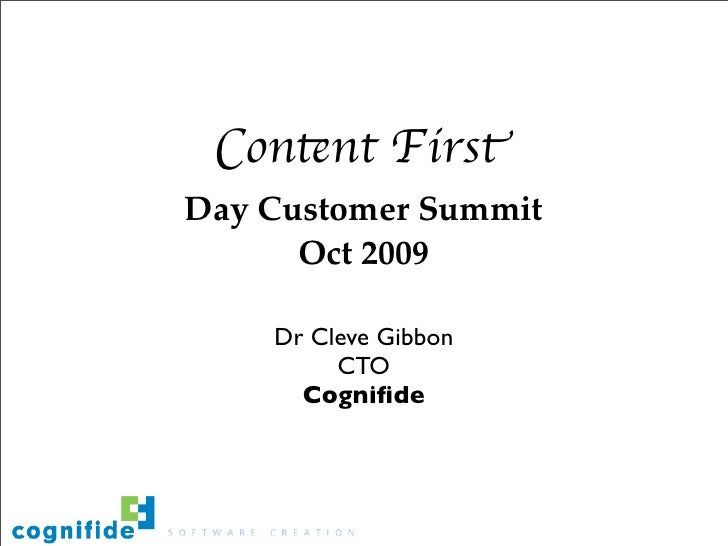 Content First Day Customer Summit       Oct 2009      Dr Cleve Gibbon          CTO       Cognifide