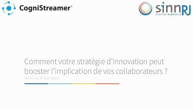Comment votre stratégie d'innovation peut booster l'implication de vos collaborateurs ? Atelier du 24 mars 2016