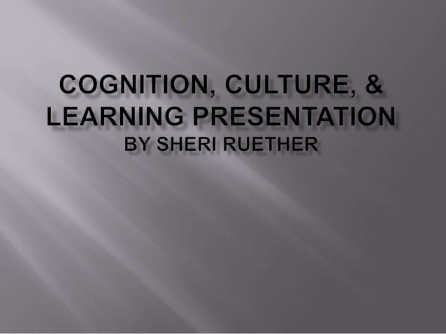 Cognition, culture, & learning media presentation ruether s educ 8401