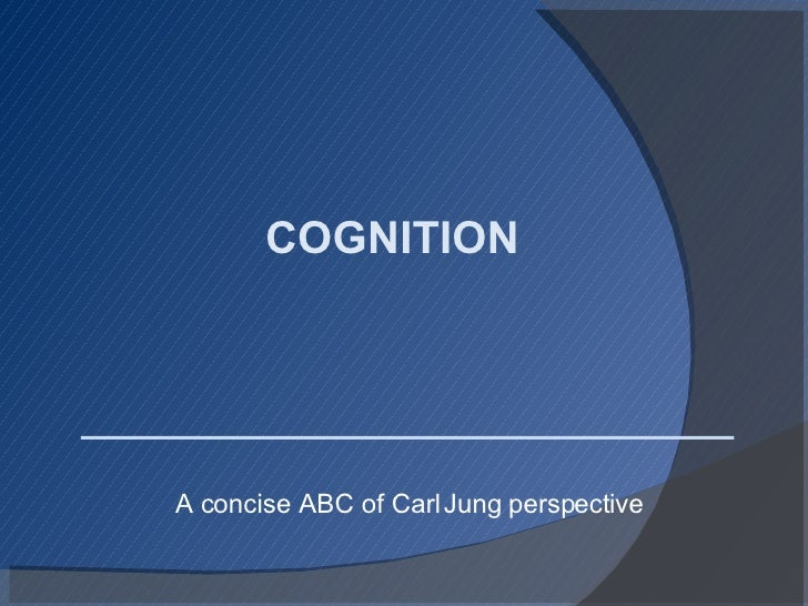 COGNITION  A concise ABC of Carl Jung perspective