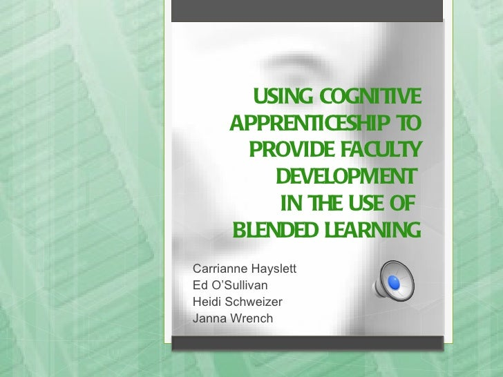 USING COGNITIVE      APPRENTICESHIP TO       PROVIDE FACULTY          DEVELOPMENT          IN THE USE OF      BLENDED LEAR...