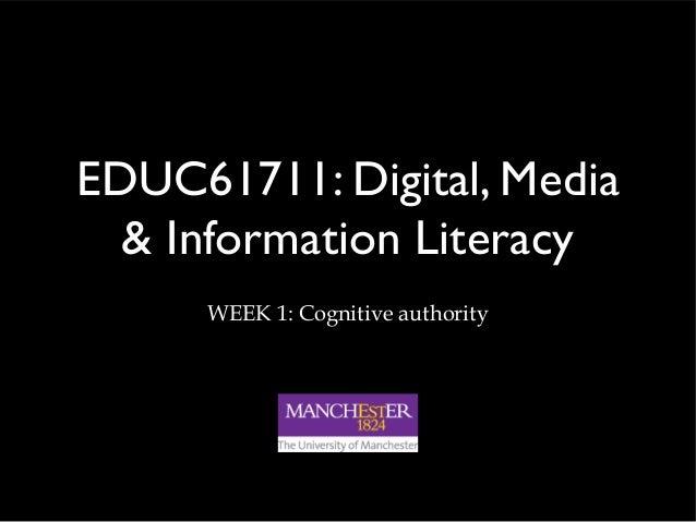 EDUC61711: Digital, Media & Information Literacy WEEK 1: Cognitive authority