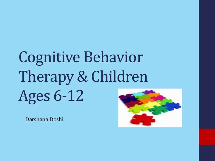 Cognitive BehaviorTherapy & ChildrenAges 6-12Darshana Doshi
