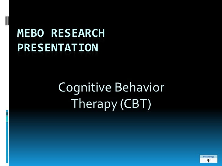MEBO RESEARCHPresentation<br />Cognitive Behavior<br />Therapy (CBT)  <br />