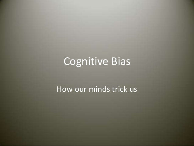 Cognitive BiasHow our minds trick us