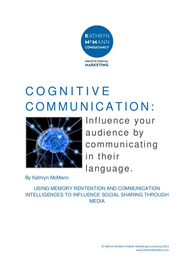 COGNITIVE COMMUNICATION: Influence your audience by communicating in their language. By Kathryn McMann USING MEMORY RENTEN...