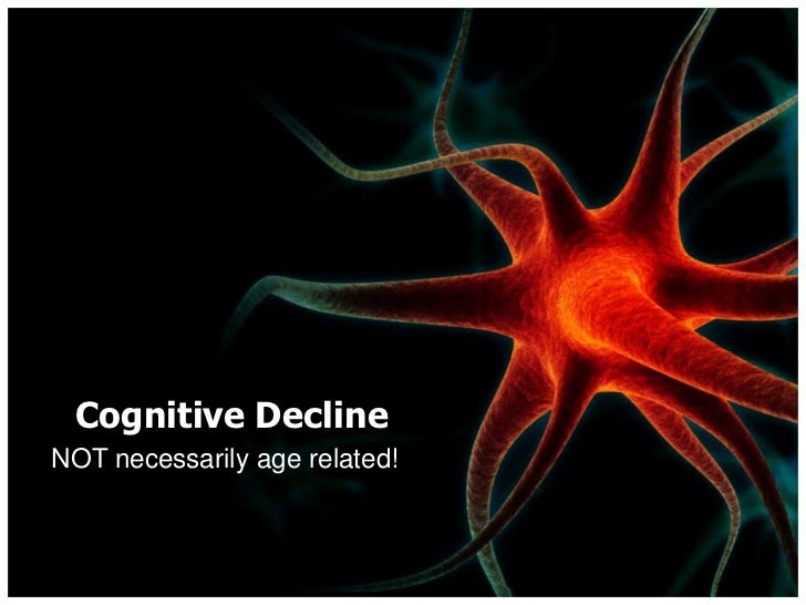 Cognitive Decline<br />NOT necessarily age related!<br />