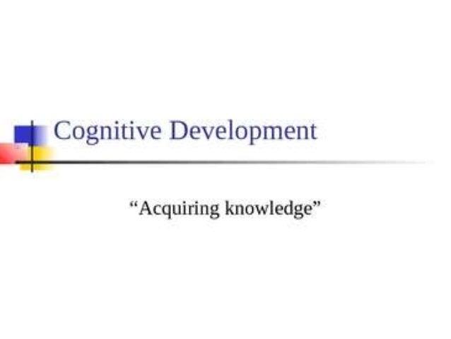 WHAT IS COGNITIVE DEVELOPMENT ? • Development of children's thinking, reasoning and problem-solving skills. • Children dev...