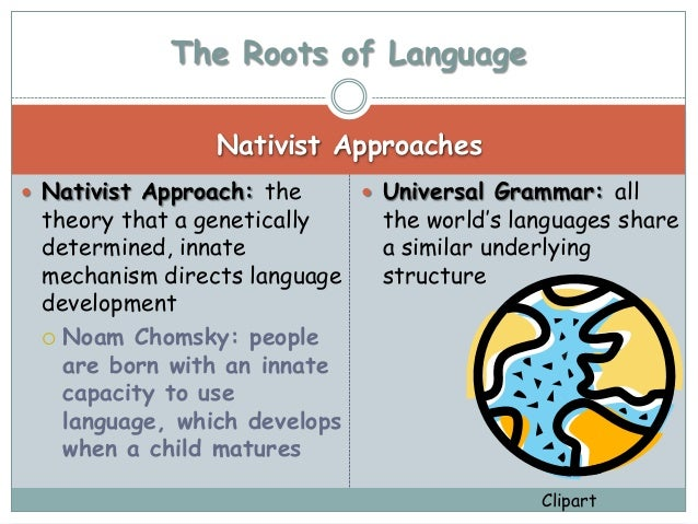 nativist theory language In this lesson, learn how we develop language according to the nativist  perspective  chomsky's nativist theory of language: definition &  development.