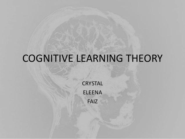 COGNITIVE LEARNING THEORY CRYSTAL ELEENA FAIZ