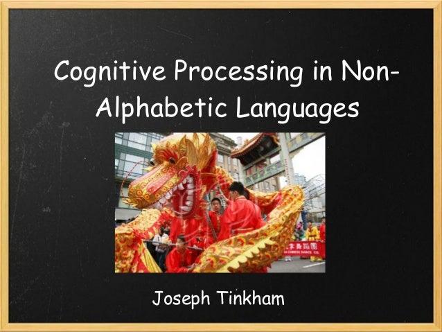 Cognitive Processing in Non-   Alphabetic Languages       Joseph Tinkham