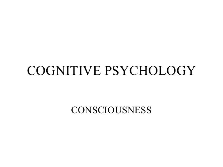 COGNITIVE PSYCHOLOGY     CONSCIOUSNESS