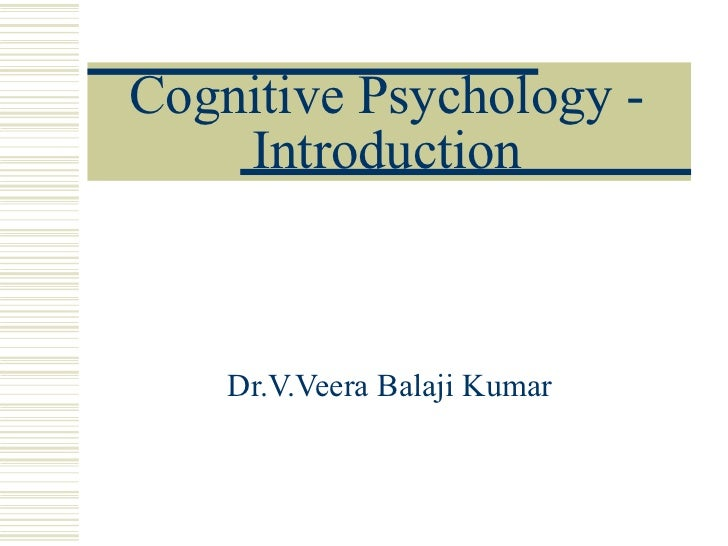 Cognitive Psychology -    Introduction    Dr.V.Veera Balaji Kumar