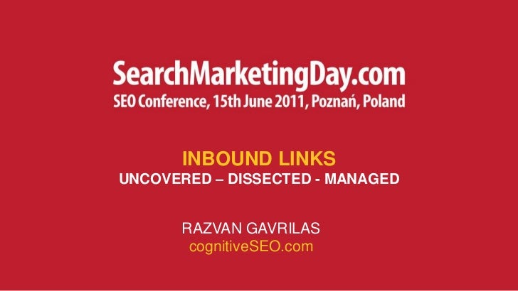 INBOUND LINKSUNCOVERED – DISSECTED - MANAGED      RAZVAN GAVRILAS       cognitiveSEO.com