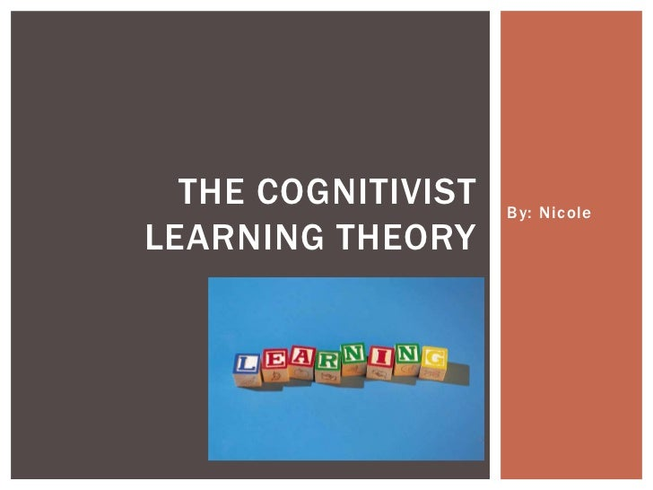 THE COGNITIVIST   By: NicoleLEARNING THEORY