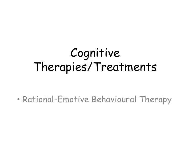 Cognitive   Therapies/Treatments• Rational-Emotive Behavioural Therapy
