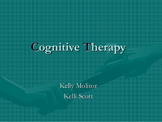 CCognitiveognitive TTherapyherapy Kelly MolitorKelly Molitor Kelli ScottKelli Scott