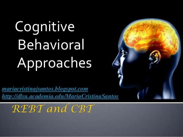 Cognitive Behavioral Approaches mariacristinajsantos.blogspot.com http://dlsu.academia.edu/MariaCristinaSantos