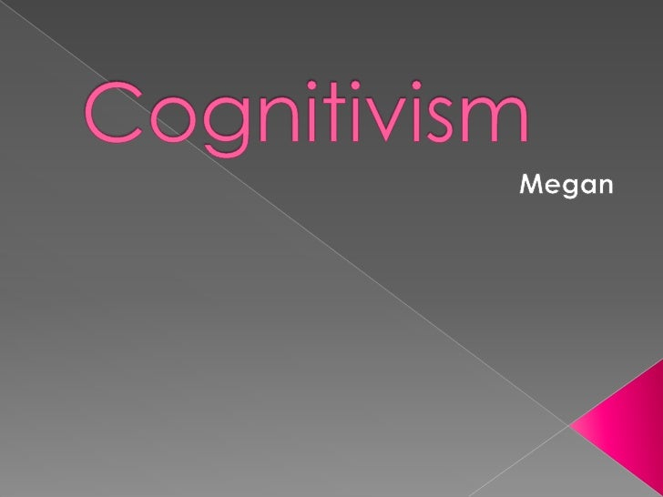 Cognitivism<br />Megan <br />