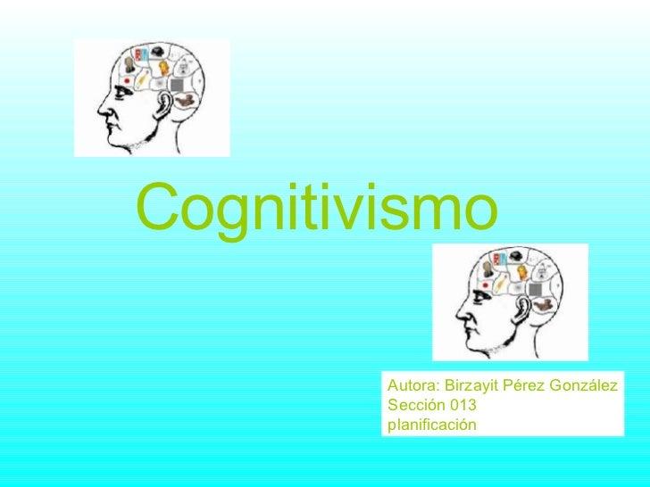 Cognitivismo   Autora: Birzayit Pérez González Sección 013  planificación