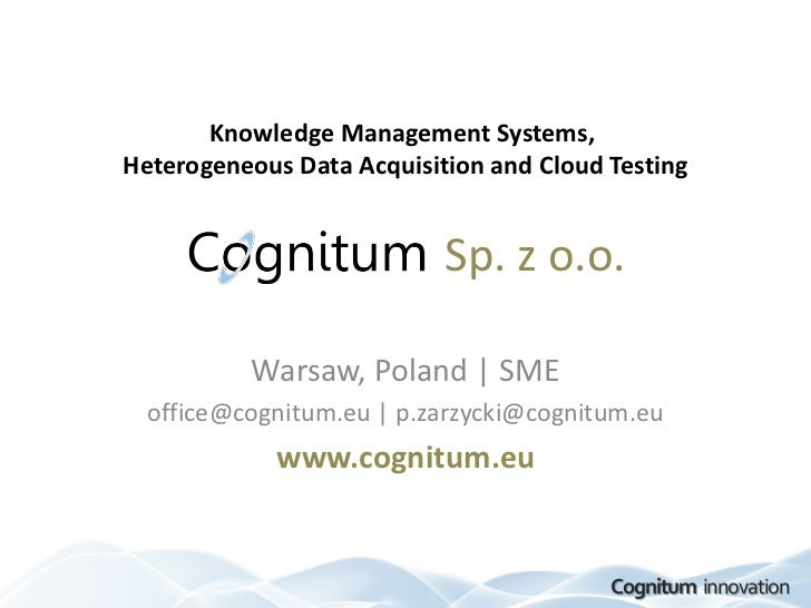 Knowledge Management Systems,Heterogeneous Data Acquisition and Cloud Testing                           Sp. z o.o.        ...