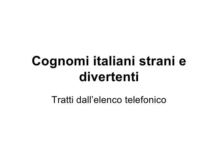 Cognomi italiani strani e divertenti Tratti dall'elenco telefonico