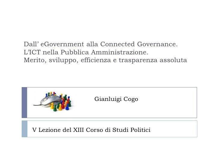 Dall' eGovernmentalla ConnectedGovernance. L'ICT nella Pubblica Amministrazione.Merito, sviluppo, efficienza e trasparenza...