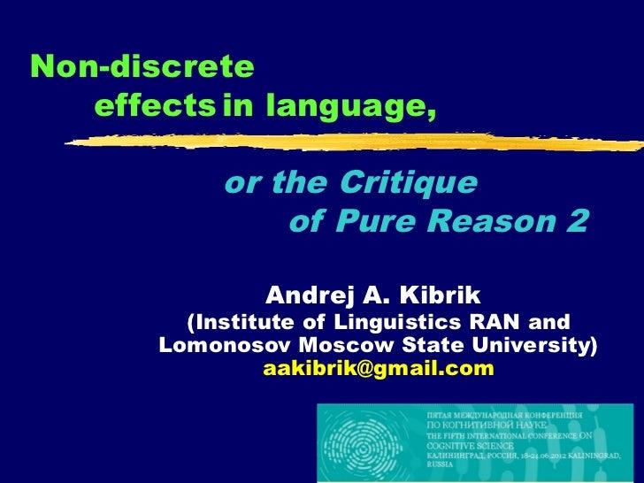Non-discrete   effects in language,            or the Critique                of Pure Reason 2               Andrej A. Kib...