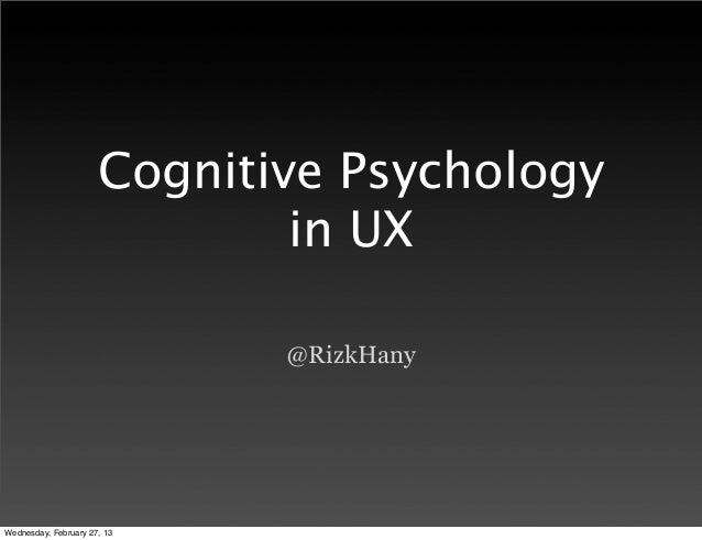 Cognitive Psychology                              in UX                             @RizkHanyWednesday, February 27, 13
