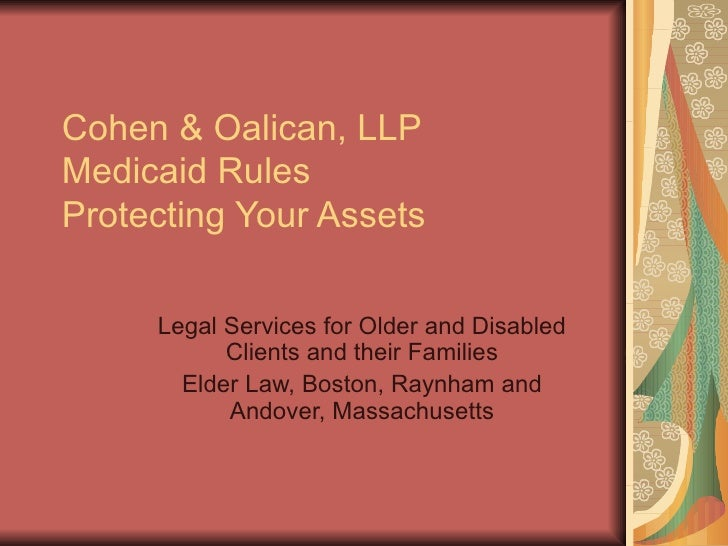 Cohen & Oalican, LLP Medicaid Rules Protecting Your Assets       Legal Services for Older and Disabled            Clients ...