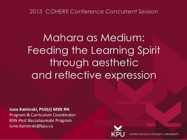 2013 COHERE Conference Concurrent Session  Mahara as Medium: Feeding the Learning Spirit through aesthetic and reflective ...