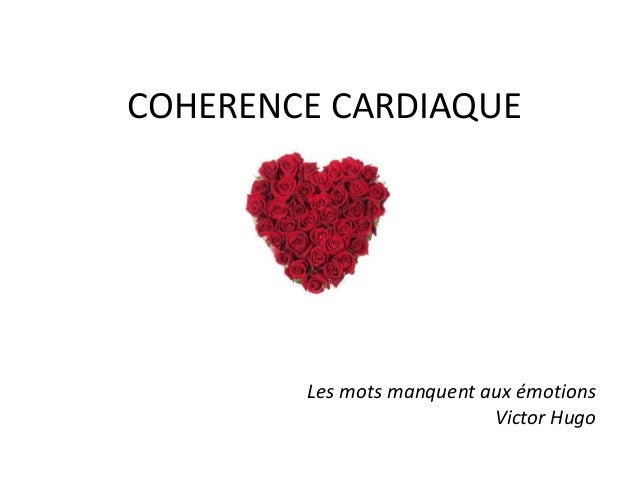 COHERENCE CARDIAQUE  Les mots manquent aux émotions Victor Hugo