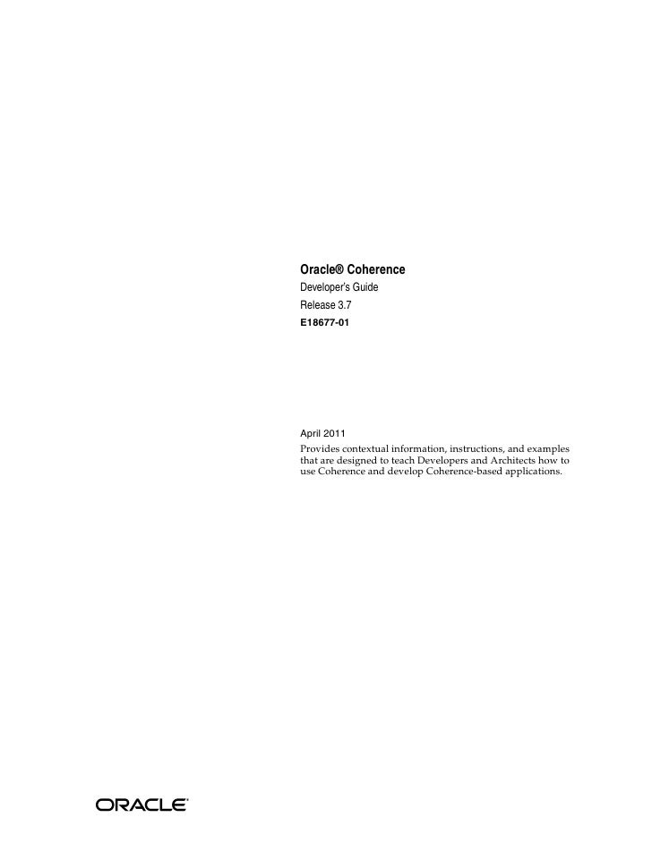Oracle® CoherenceDeveloper's GuideRelease 3.7E18677-01April 2011Provides contextual information, instructions, and example...