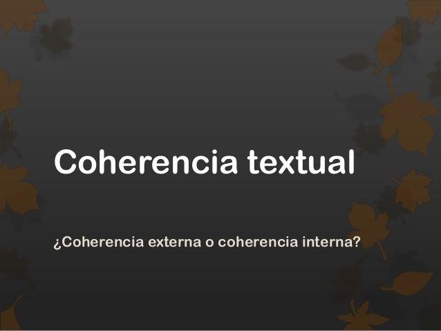 Coherencia textual¿Coherencia externa o coherencia interna?