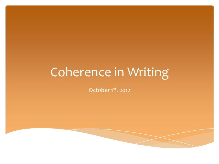 Coherence in Writing      October 1st, 2012