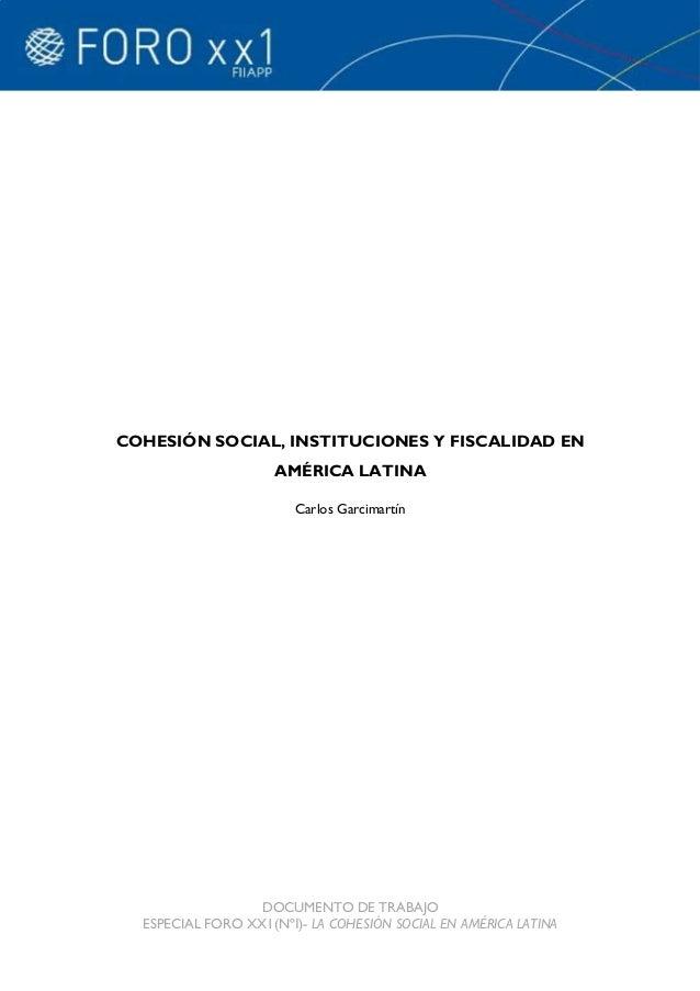 COHESIÓN SOCIAL, INSTITUCIONES Y FISCALIDAD EN                     AMÉRICA LATINA                       Carlos Garcimartín...